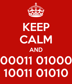 Poster: KEEP CALM AND 00011 01000 10011 01010