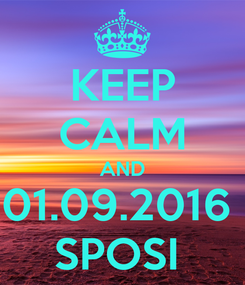 Poster: KEEP CALM AND 01.09.2016  SPOSI