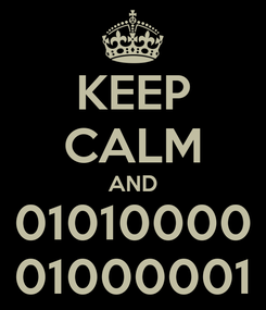 Poster: KEEP CALM AND 01010000 01000001