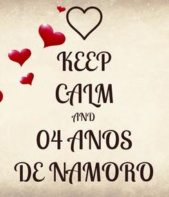 Poster: KEEP CALM AND 04 ANOS DE NAMORO