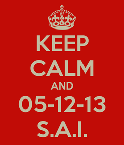 Poster: KEEP CALM AND 05-12-13 S.A.I.
