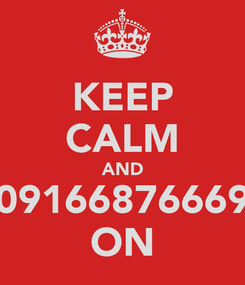 Poster: KEEP CALM AND 09166876669 ON