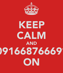 Poster: KEEP CALM AND 09166876669* ON