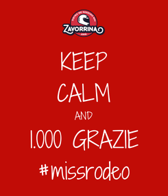 Poster: KEEP CALM AND 1.000 GRAZIE #missrodeo