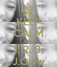 Poster: KEEP CALM AND 1, 2, 3, J.Oww