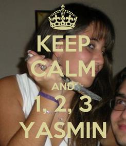 Poster: KEEP CALM AND 1, 2, 3 YASMIN