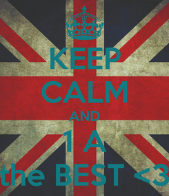 Poster: KEEP CALM AND 1 A the BEST <3