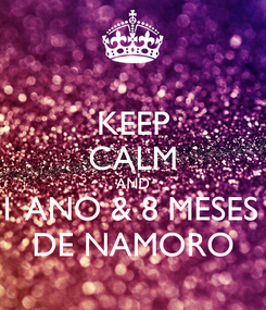 Poster: KEEP CALM AND 1 ANO & 8 MESES  DE NAMORO