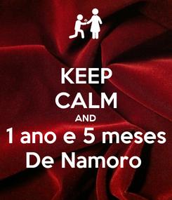 Poster: KEEP CALM AND 1 ano e 5 meses De Namoro