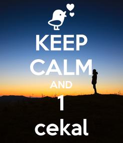 Poster: KEEP CALM AND 1 cekal