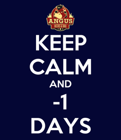 Poster: KEEP CALM AND -1 DAYS