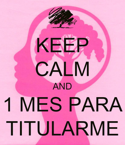 Poster: KEEP CALM AND 1 MES PARA TITULARME