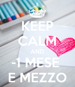 Poster: KEEP CALM AND -1 MESE  E MEZZO