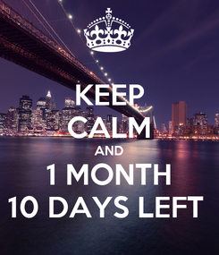 Poster: KEEP CALM AND 1 MONTH 10 DAYS LEFT
