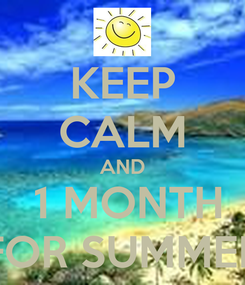 Poster: KEEP CALM AND  1 MONTH FOR SUMMER