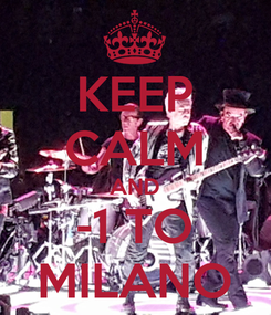 Poster: KEEP CALM AND -1 TO MILANO