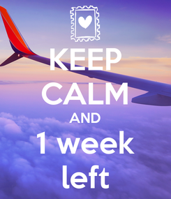 Poster: KEEP CALM AND 1 week left