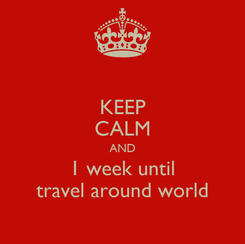 Poster: KEEP CALM AND 1 week until travel around world