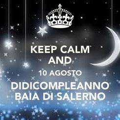 Poster: KEEP CALM AND 10 AGOSTO DIDICOMPLEANNO BAIA DI SALERNO