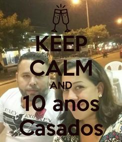 Poster: KEEP CALM AND 10 anos Casados