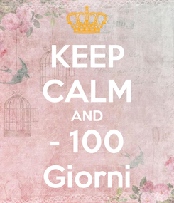 Poster: KEEP CALM AND - 100 Giorni