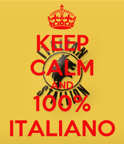 Poster: KEEP CALM AND 100% ITALIANO
