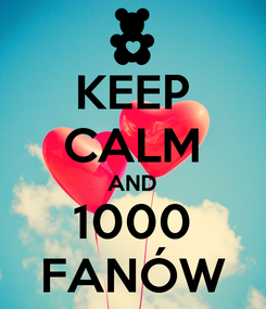 Poster: KEEP CALM AND 1000 FANÓW