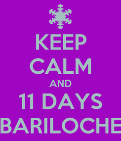 Poster: KEEP CALM AND 11 DAYS BARILOCHE