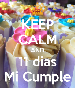 Poster: KEEP CALM AND 11 dias Mi Cumple