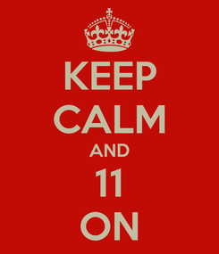 Poster: KEEP CALM AND 11 ON