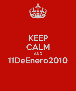 Poster: KEEP CALM AND 11DeEnero2010
