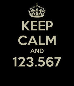 Poster: KEEP CALM AND 123.567