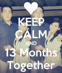Poster: KEEP CALM AND 13 Months Together