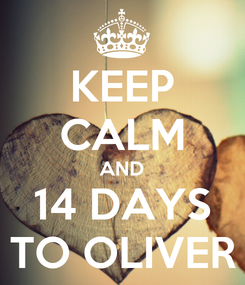 Poster: KEEP CALM AND 14 DAYS TO OLIVER