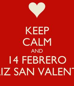 Poster: KEEP CALM AND 14 FEBRERO FELIZ SAN VALENTÍN