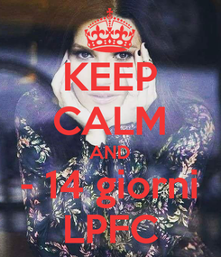Poster: KEEP CALM AND - 14 giorni LPFC