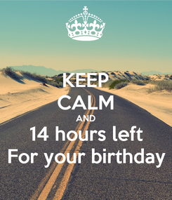 Poster: KEEP CALM AND 14 hours left For your birthday