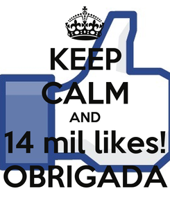 Poster: KEEP CALM AND 14 mil likes! OBRIGADA