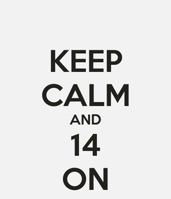 Poster: KEEP CALM AND 14 ON