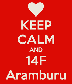 Poster: KEEP CALM AND 14F Aramburu