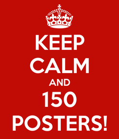 Poster: KEEP CALM AND 150 POSTERS!
