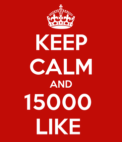 Poster: KEEP CALM AND 15000  LIKE