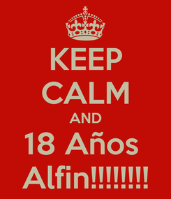 Poster: KEEP CALM AND 18 Años  Alfin!!!!!!!!