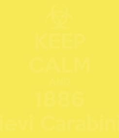 Poster: KEEP CALM AND 1886 Allievi Carabinieri