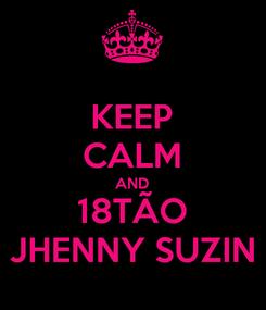 Poster: KEEP CALM AND 18TÃO JHENNY SUZIN