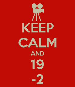 Poster: KEEP CALM AND 19 -2