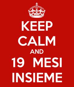 Poster: KEEP CALM AND 19  MESI INSIEME