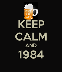 Poster: KEEP CALM AND 1984