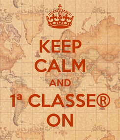 Poster: KEEP CALM AND 1ª CLASSE® ON