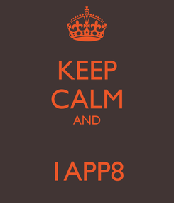 Poster: KEEP CALM AND  1APP8